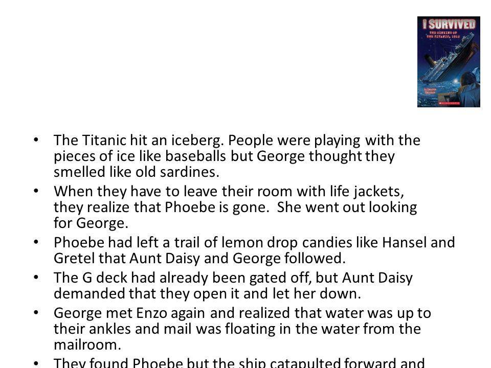 The Titanic hit an iceberg