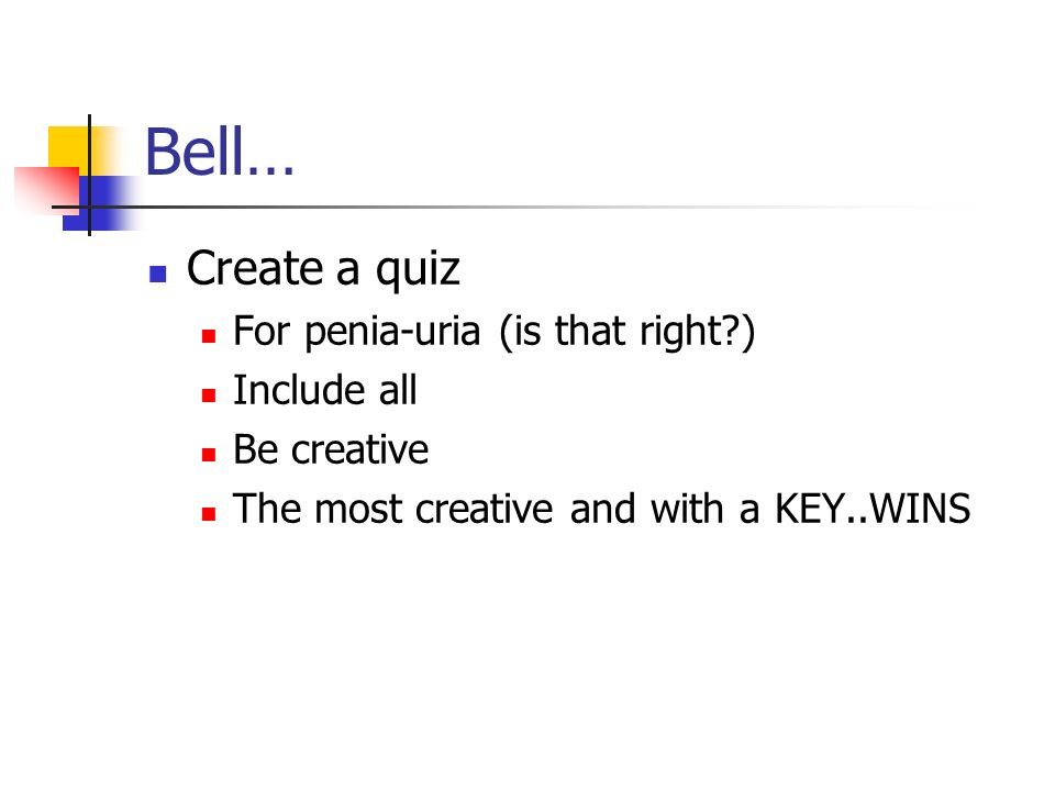 Bell… Create a quiz For penia-uria (is that right ) Include all