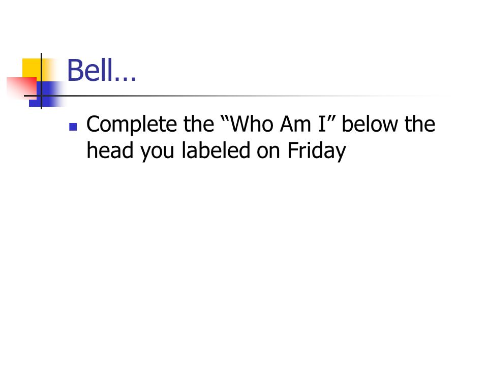 Bell… Complete the Who Am I below the head you labeled on Friday