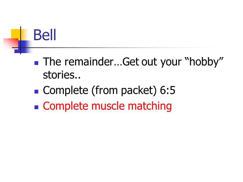 Bell The remainder…Get out your hobby stories..