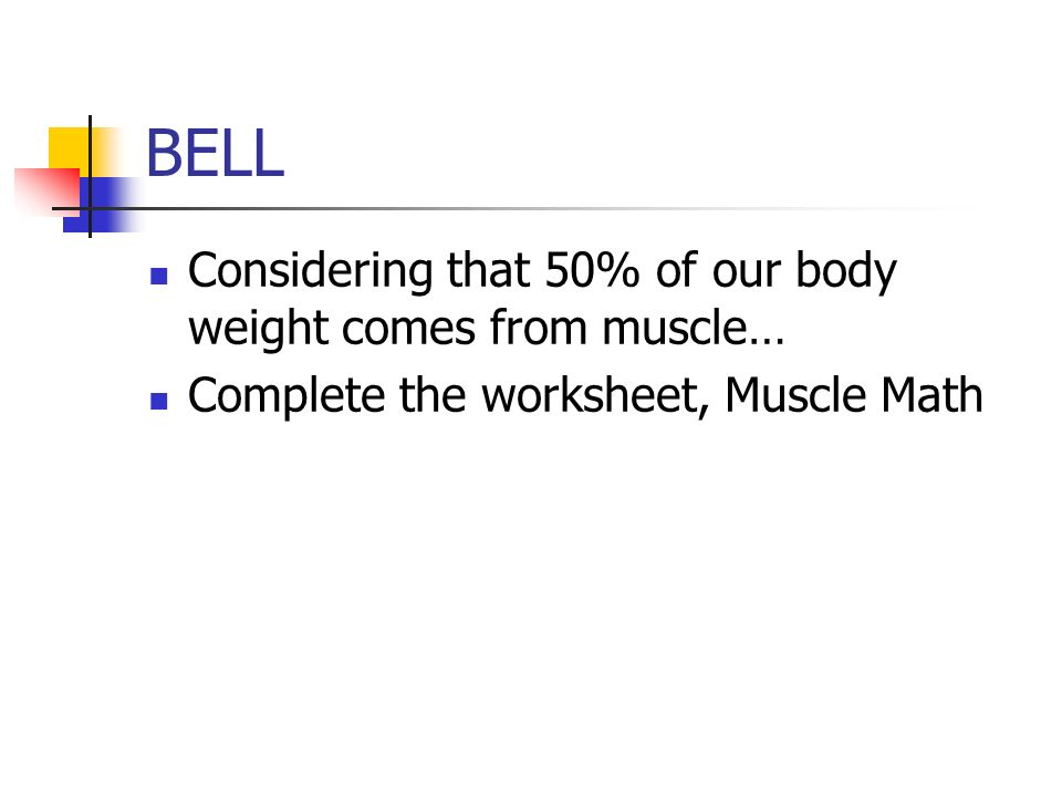 BELL Considering that 50% of our body weight comes from muscle…