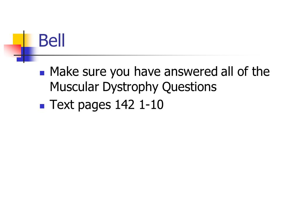 Bell Make sure you have answered all of the Muscular Dystrophy Questions Text pages 142 1-10
