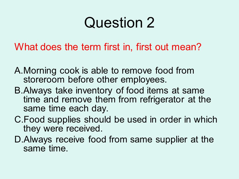 Question 2 What does the term first in, first out mean