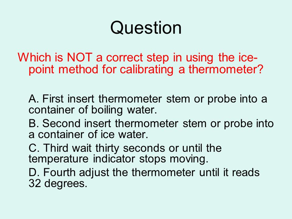 Question Which is NOT a correct step in using the ice-point method for calibrating a thermometer