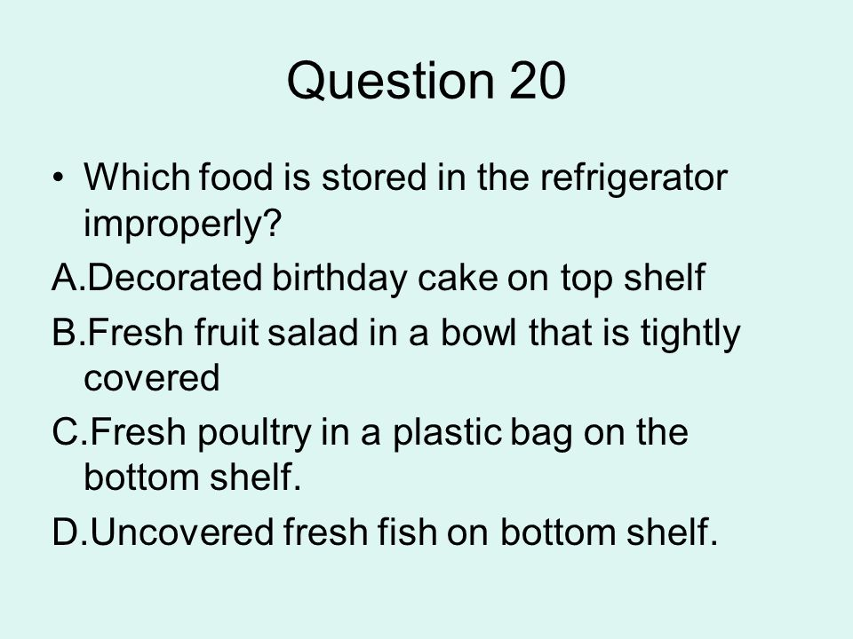 Question 20 Which food is stored in the refrigerator improperly