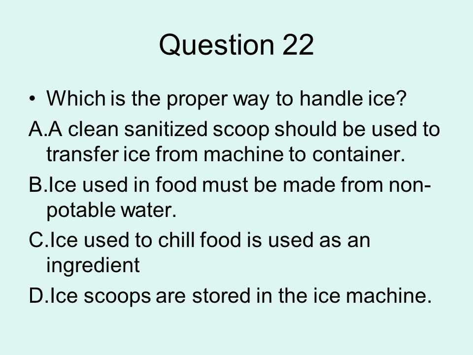 Question 22 Which is the proper way to handle ice