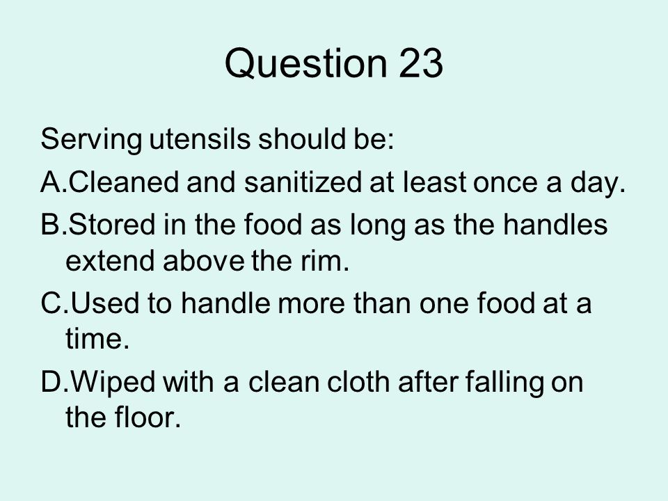 Question 23 Serving utensils should be: