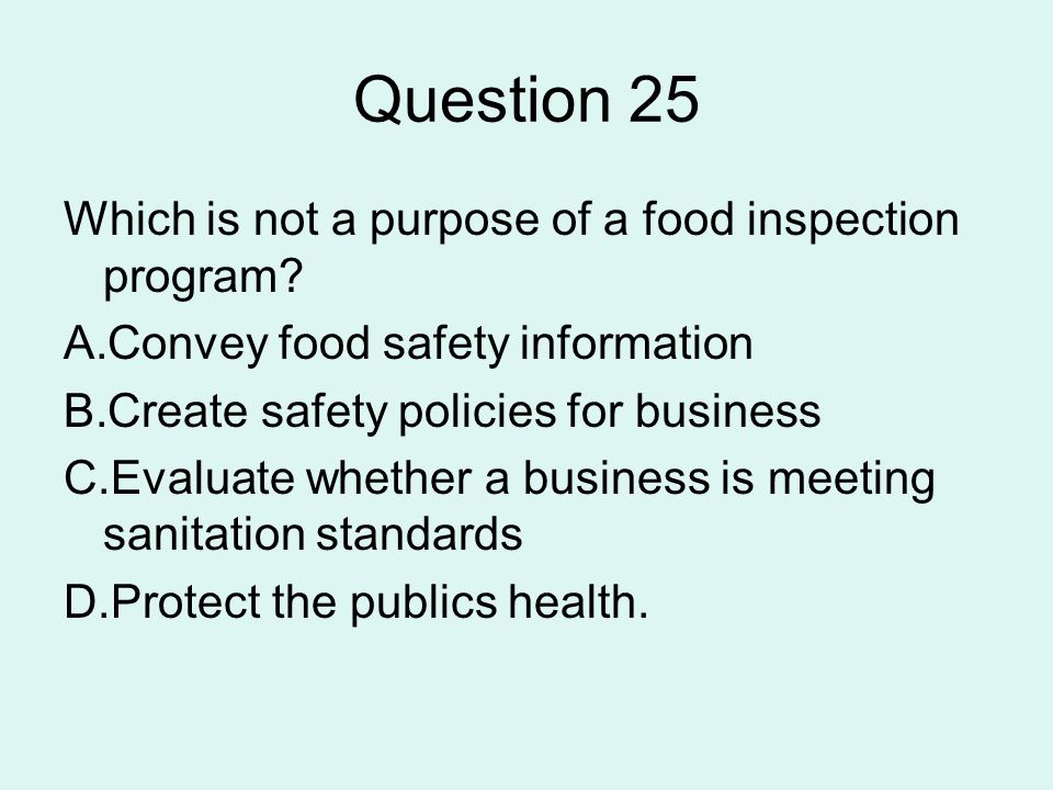 Question 25 Which is not a purpose of a food inspection program
