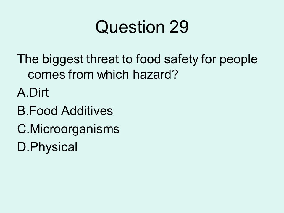 Question 29 The biggest threat to food safety for people comes from which hazard Dirt. Food Additives.
