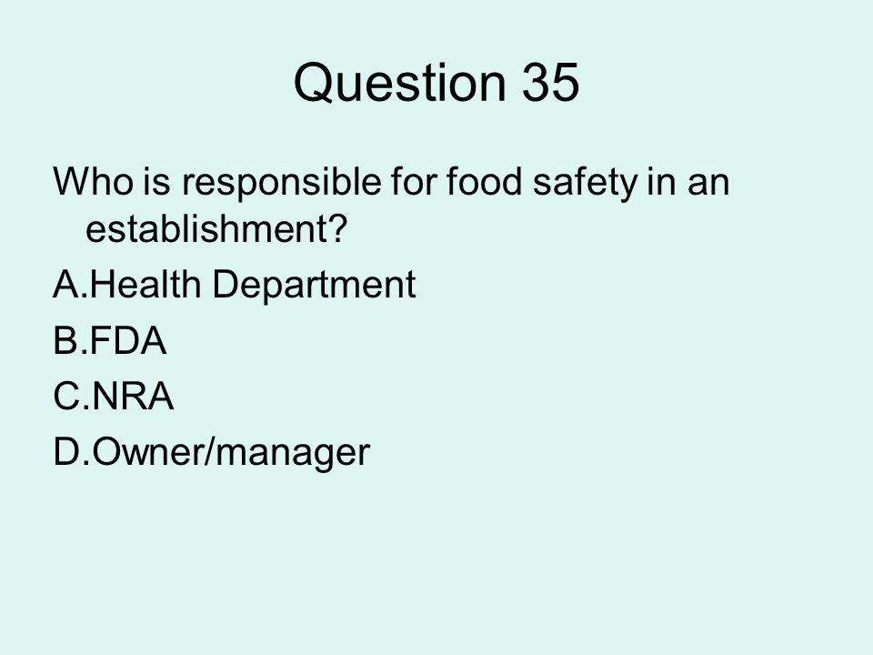 Question 35 Who is responsible for food safety in an establishment