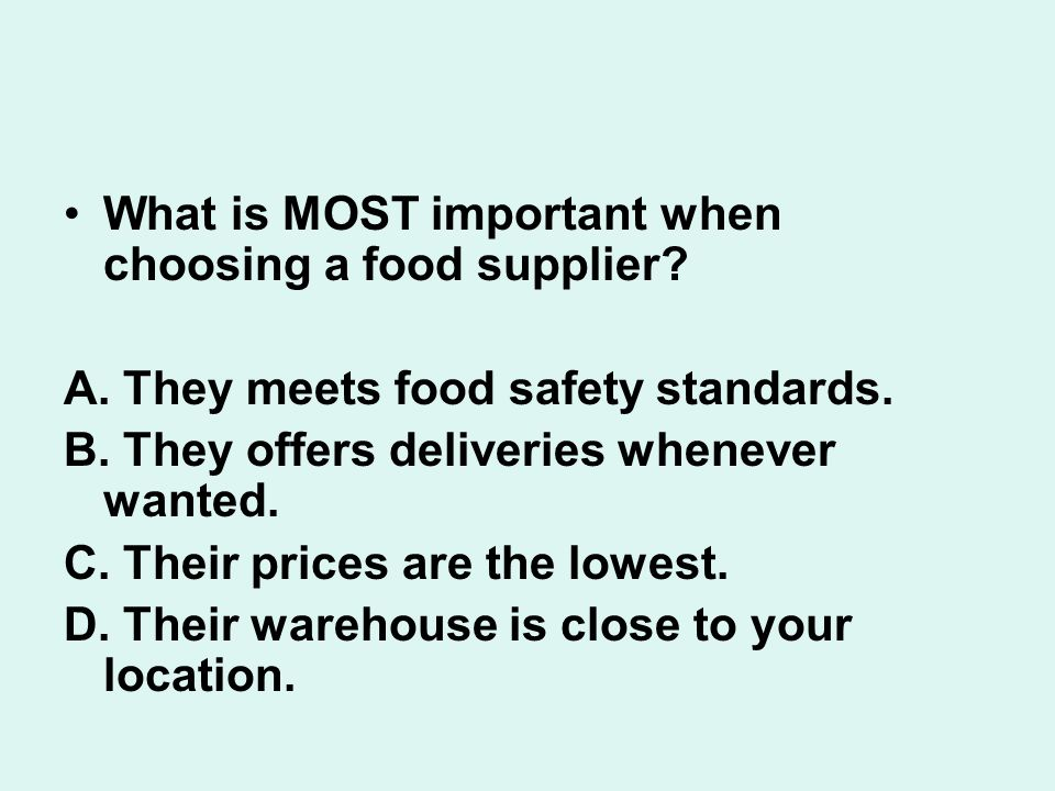 What is MOST important when choosing a food supplier