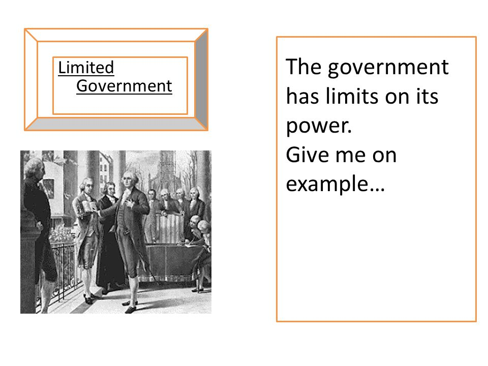 The government has limits on its power.