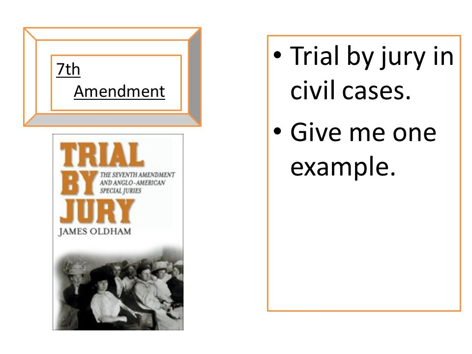 Trial by jury in civil cases. Give me one example.