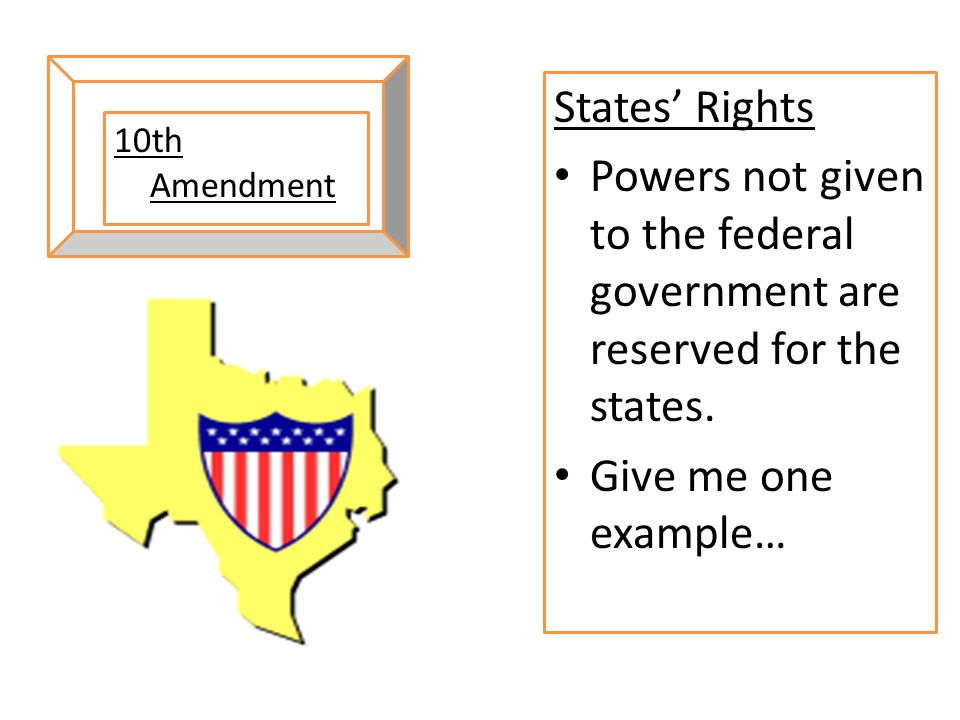 States' Rights Powers not given to the federal government are reserved for the states. Give me one example…