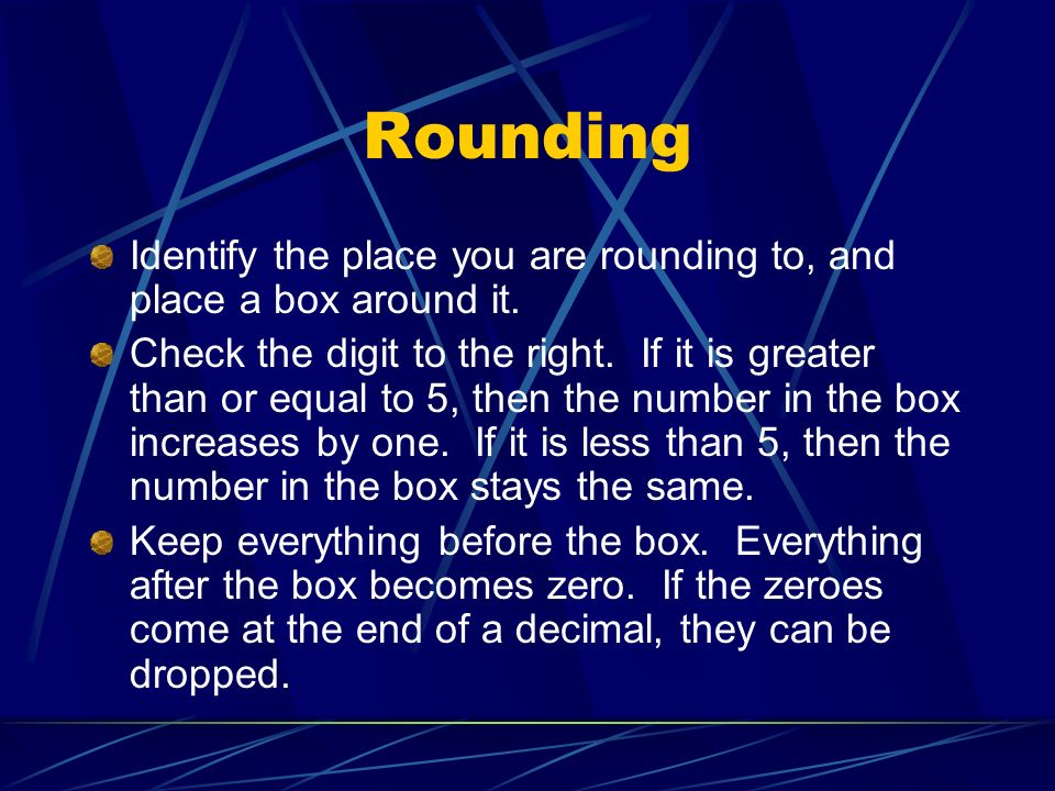 Rounding Identify the place you are rounding to, and place a box around it.