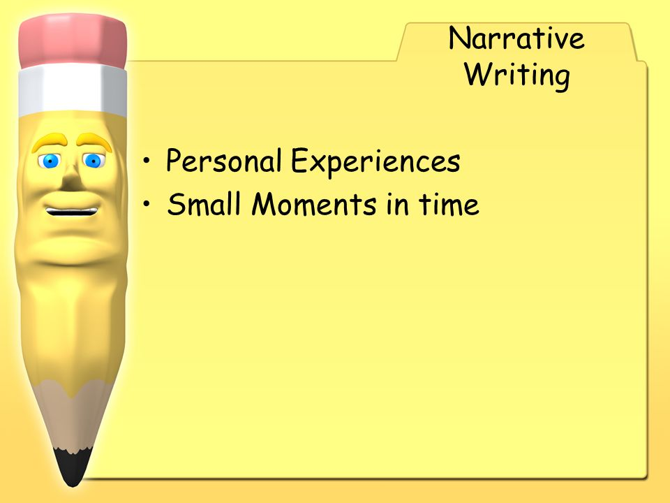Narrative Writing Personal Experiences Small Moments in time