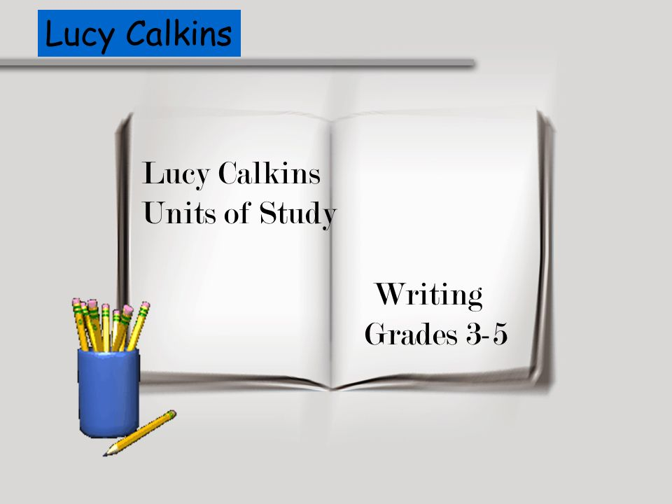 Lucy Calkins Units of Study Writing Grades 3-5