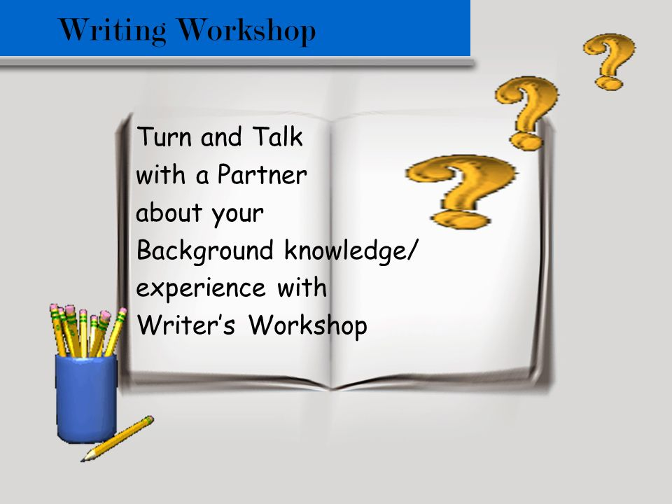 Writing Workshop Turn and Talk with a Partner about your