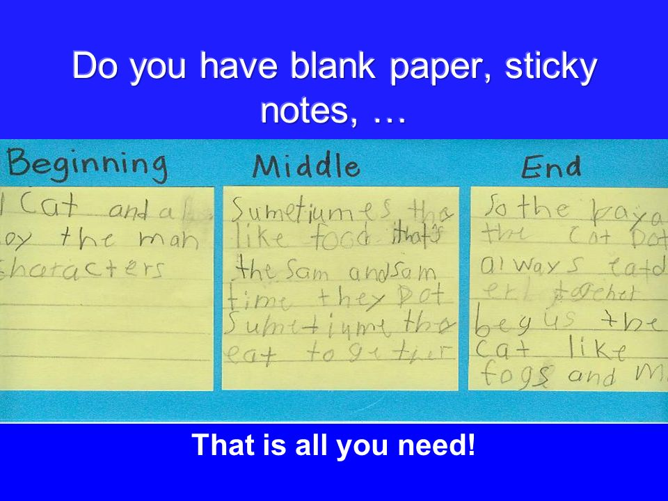 Do you have blank paper, sticky notes, …