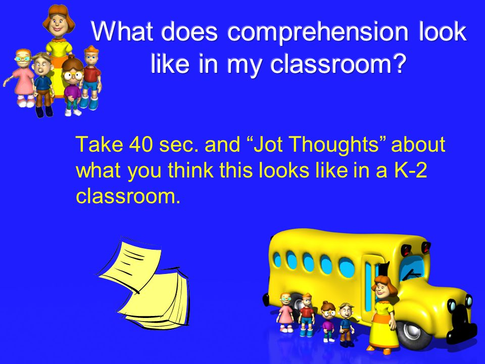 What does comprehension look like in my classroom