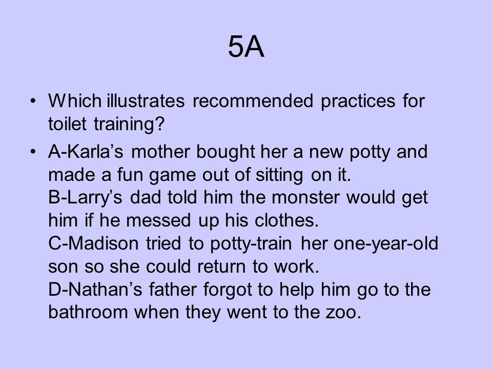 5A Which illustrates recommended practices for toilet training