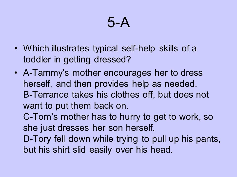 5-A Which illustrates typical self-help skills of a toddler in getting dressed
