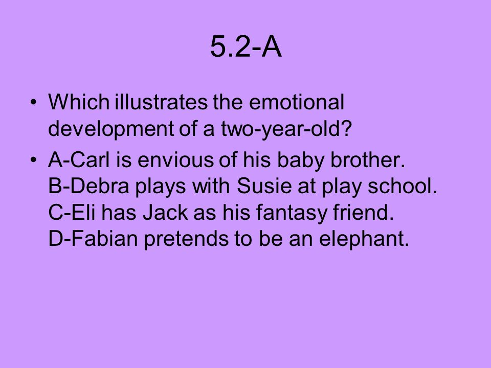 5.2-A Which illustrates the emotional development of a two-year-old
