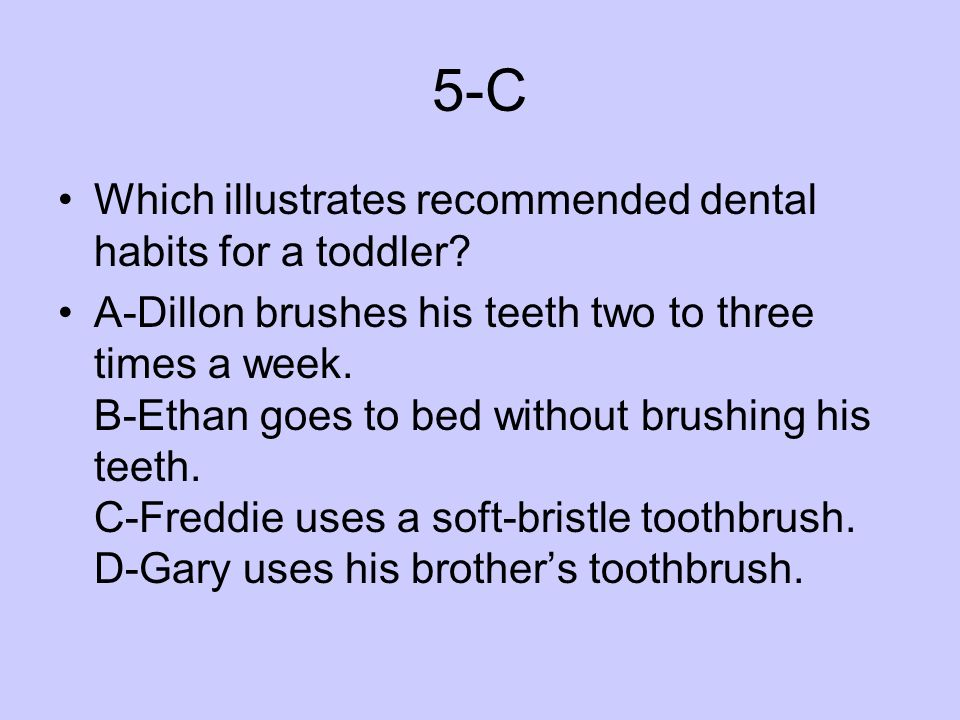 5-C Which illustrates recommended dental habits for a toddler