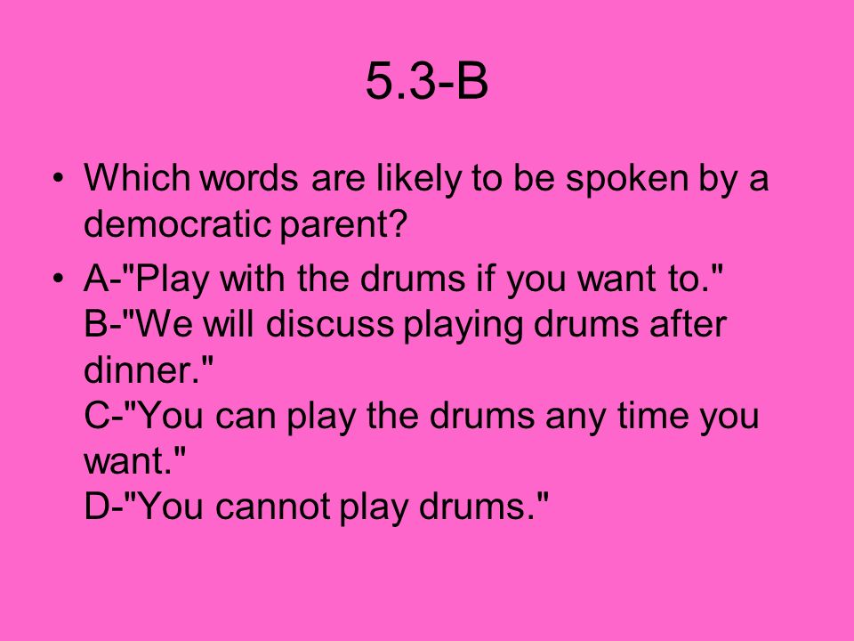 5.3-B Which words are likely to be spoken by a democratic parent