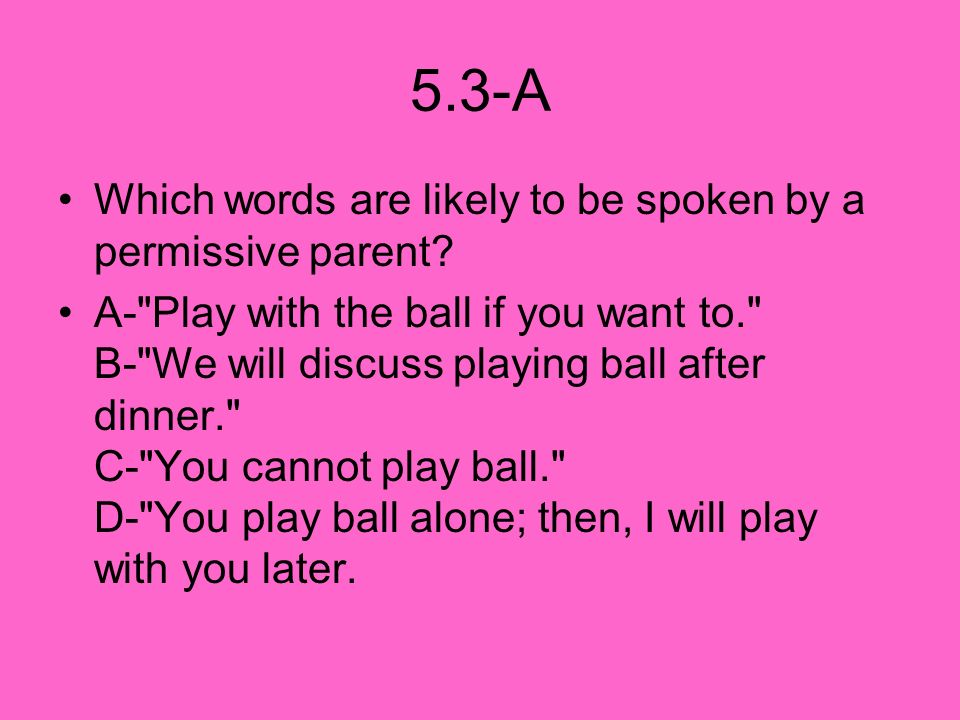 5.3-A Which words are likely to be spoken by a permissive parent