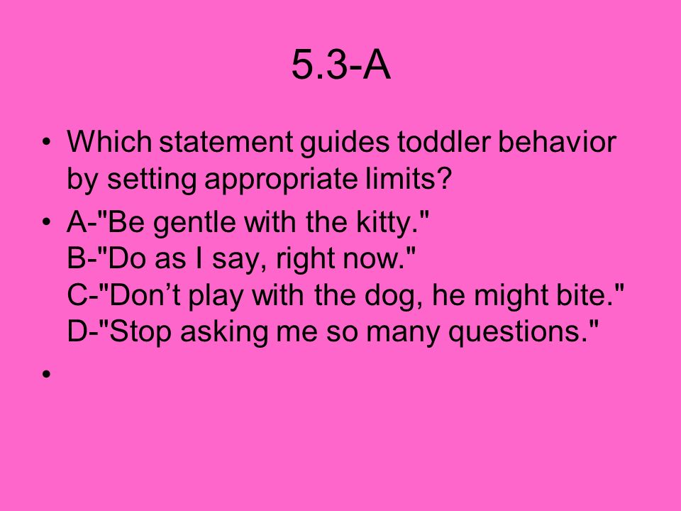 5.3-A Which statement guides toddler behavior by setting appropriate limits
