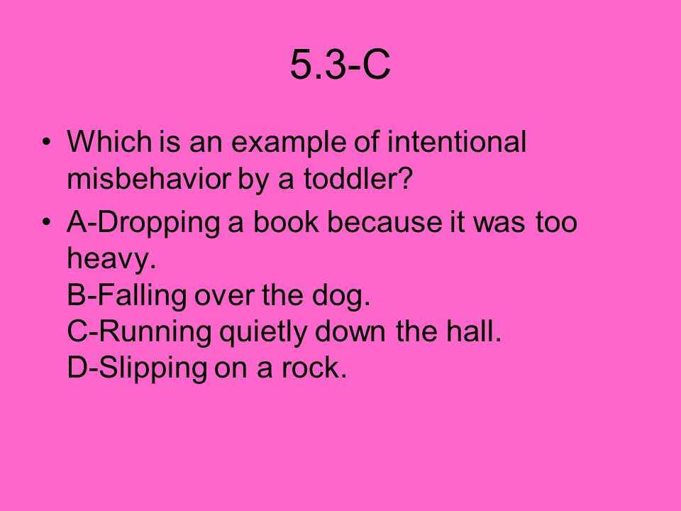 5.3-C Which is an example of intentional misbehavior by a toddler
