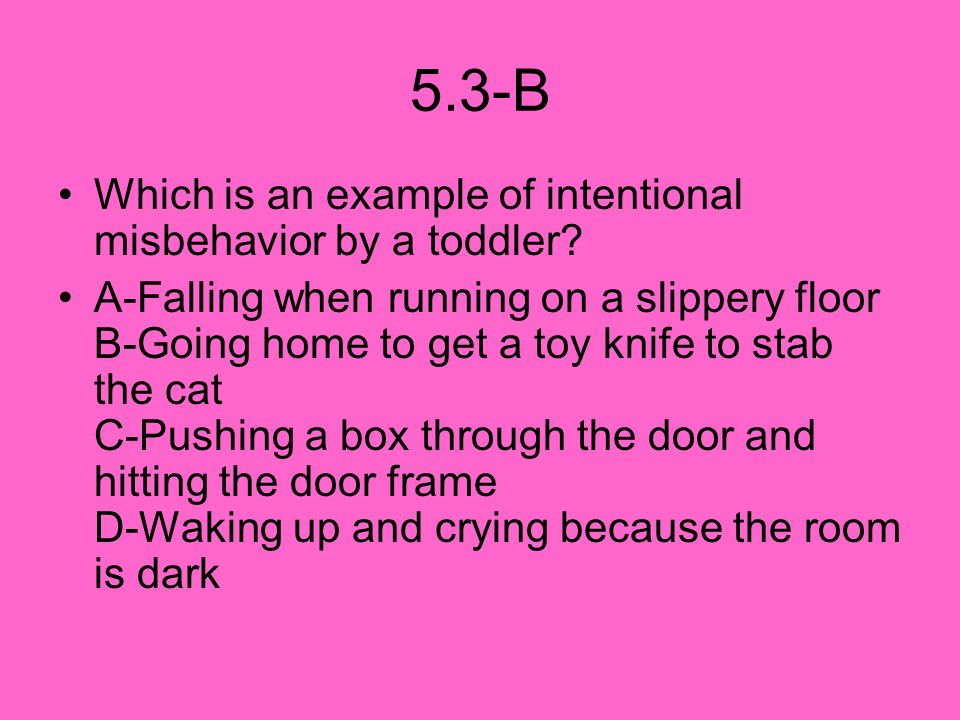 5.3-B Which is an example of intentional misbehavior by a toddler