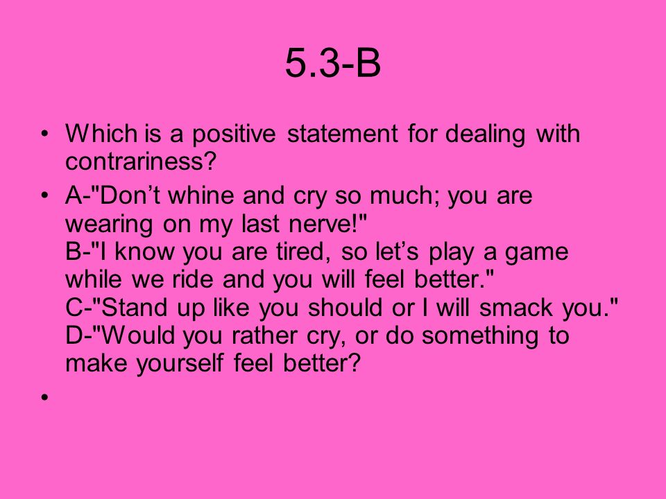 5.3-B Which is a positive statement for dealing with contrariness