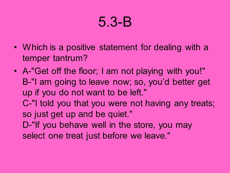 5.3-B Which is a positive statement for dealing with a temper tantrum