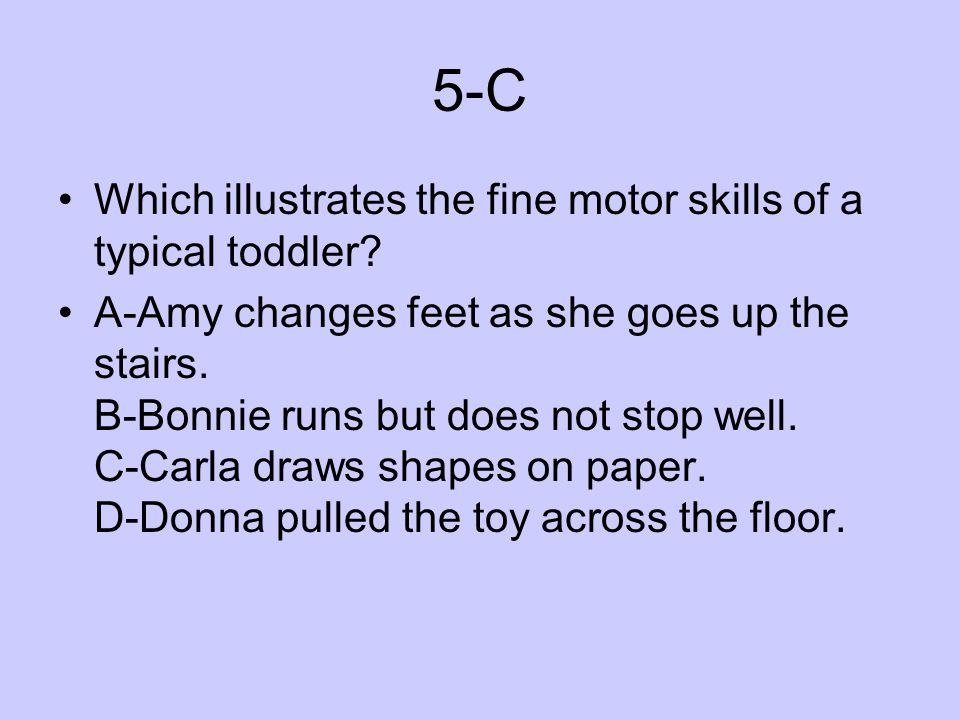 5-C Which illustrates the fine motor skills of a typical toddler