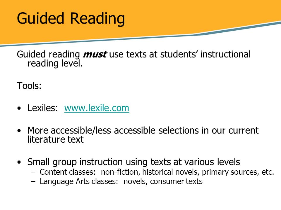 Guided Reading Guided reading must use texts at students' instructional reading level. Tools: Lexiles: www.lexile.com.