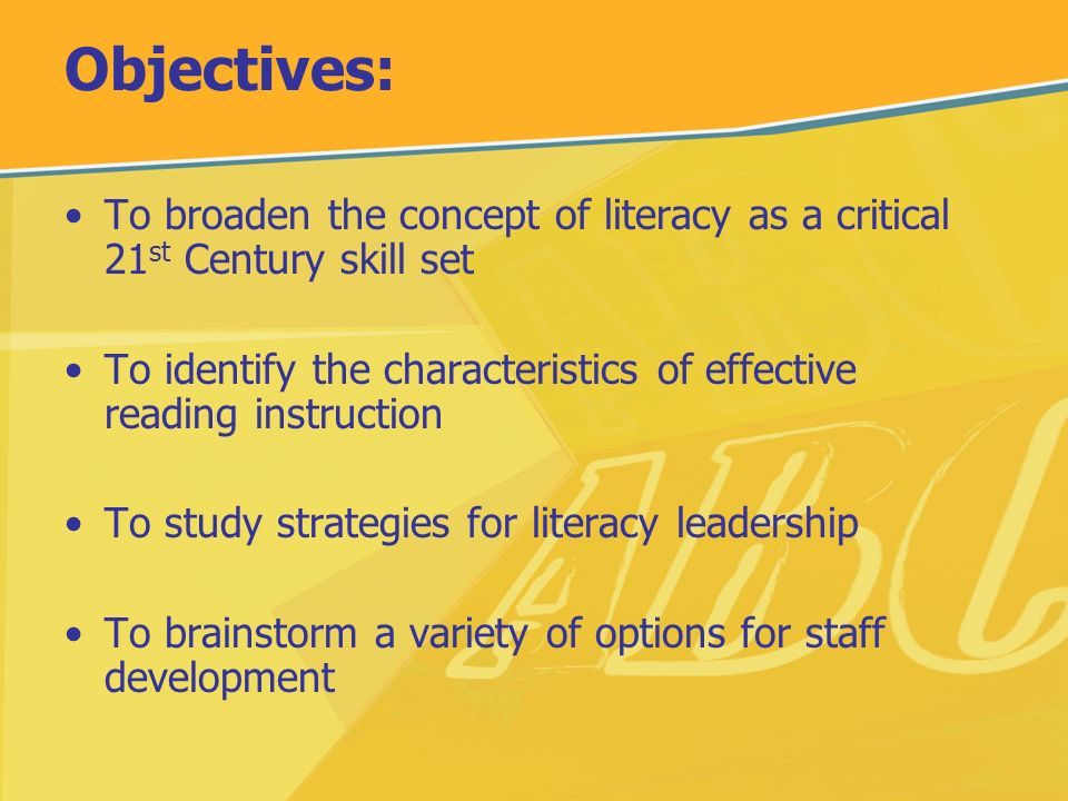 Objectives: To broaden the concept of literacy as a critical 21st Century skill set.