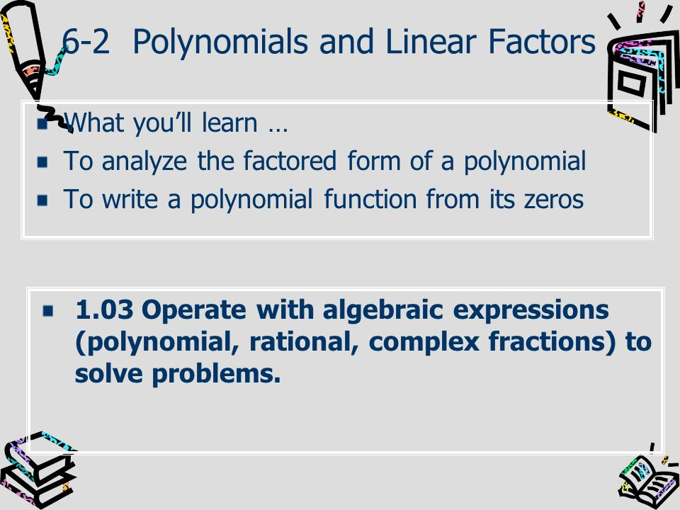 Write each polynomial in factored form?