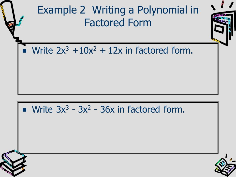 Example 2 Writing a Polynomial in Factored Form