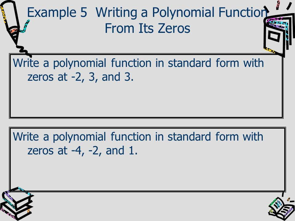 Example 5 Writing a Polynomial Function From Its Zeros