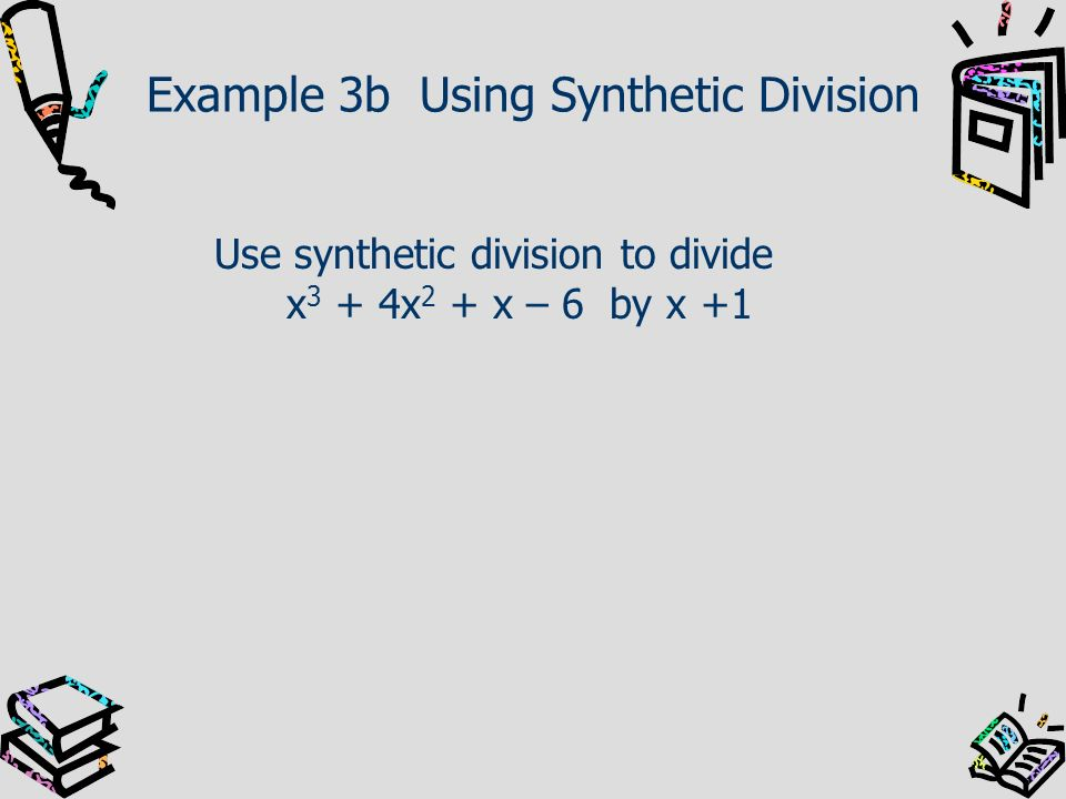 Example 3b Using Synthetic Division