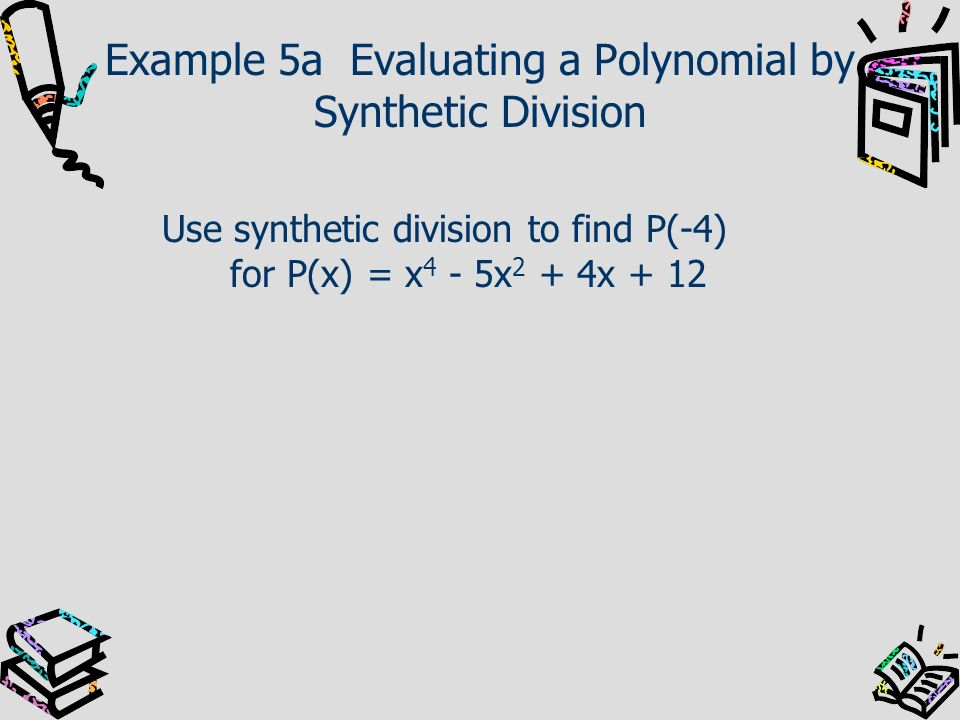Example 5a Evaluating a Polynomial by Synthetic Division