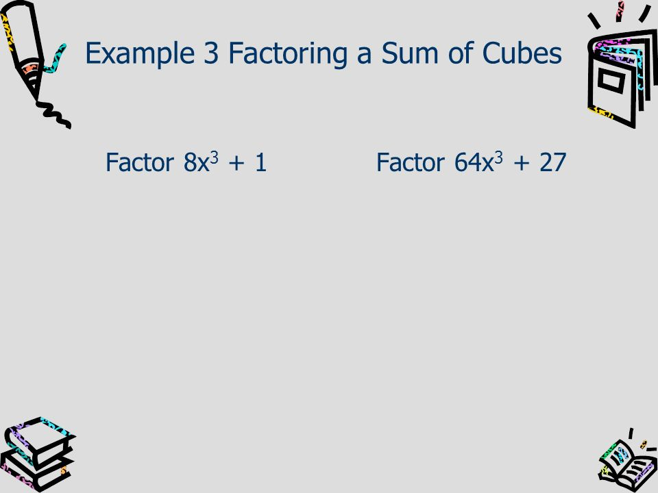 Example 3 Factoring a Sum of Cubes