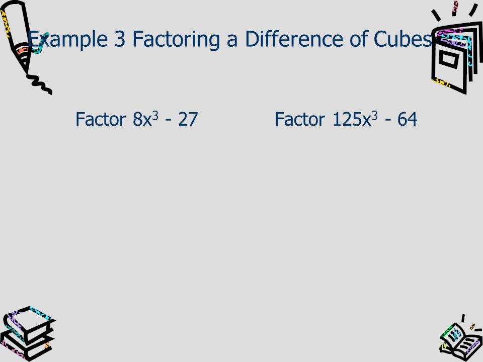 Example 3 Factoring a Difference of Cubes