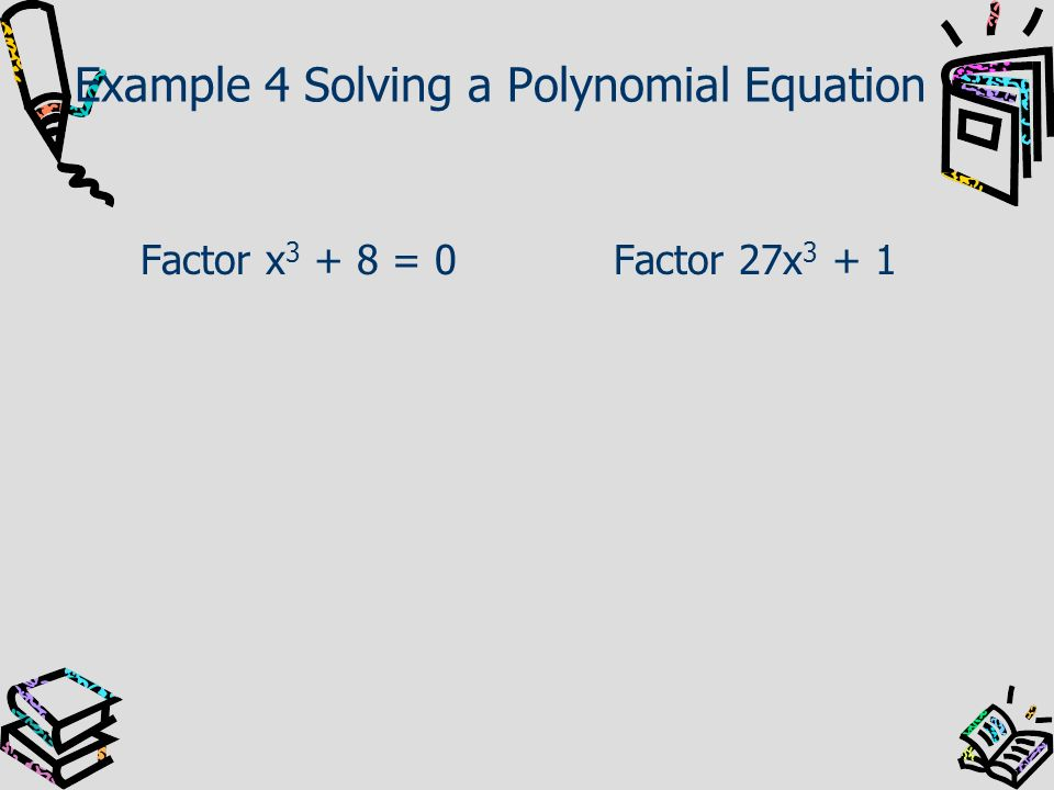 Example 4 Solving a Polynomial Equation