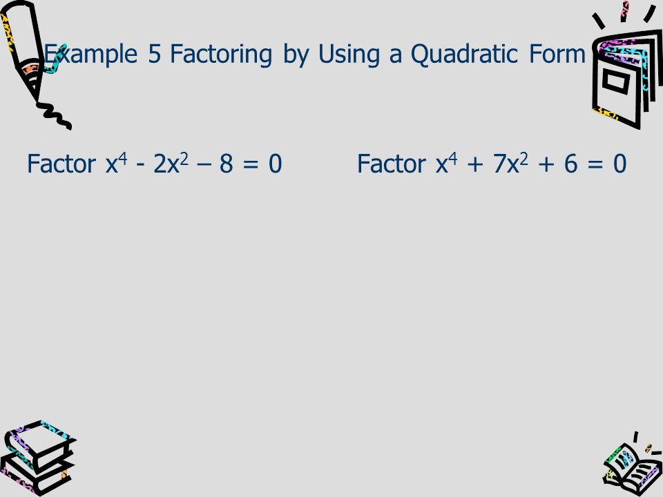 Example 5 Factoring by Using a Quadratic Form