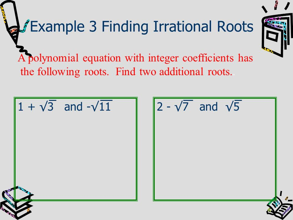 Example 3 Finding Irrational Roots