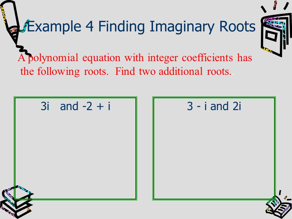 Example 4 Finding Imaginary Roots
