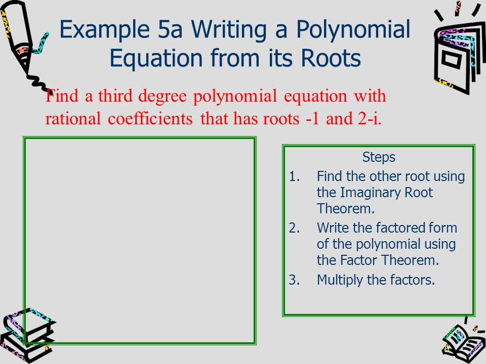 Example 5a Writing a Polynomial Equation from its Roots